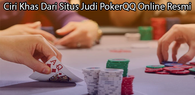 Ciri Khas Dari Situs Judi PokerQQ Online Resmi