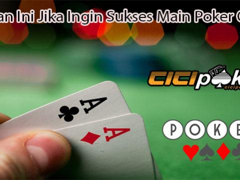 Lakukan Ini Jika Ingin Sukses Main Poker Online