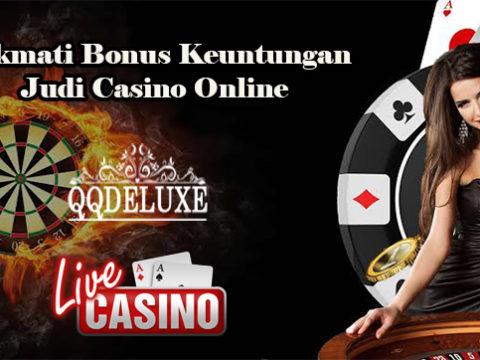 Nikmati Bonus Keuntungan Judi Casino Online