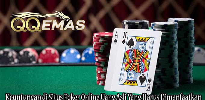Keuntungan di Situs Poker Online Uang Asli Yang Harus Dimanfaatkan
