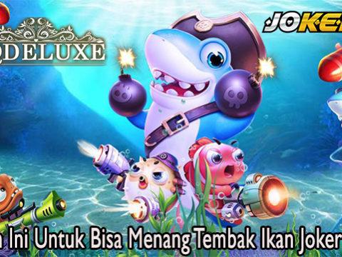Lakukan Ini Untuk Bisa Menang Tembak Ikan Joker Online